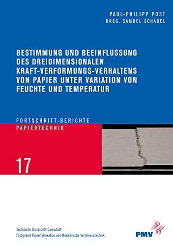 Bestimmung und Beeinflussung des dreidimensionalen Kraft-Verformungs-Verhaltens von Papier unter Variation von Feuchte und Temperatur (Fortschritt-Berichte Papiertechnik /Progress in Paper Technology)