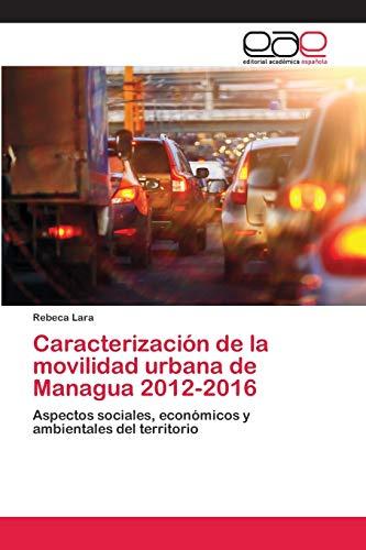 Caracterización de la movilidad urbana de Managua 2012-2016: Aspectos sociales, económicos y ambientales del territorio