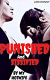 Punished And Sissified By My Hotwife: ( wife femdom roleplay lifestyle, erotcia with pleasure and pain pet play instruction, husband humiliation and submission, taboo fantasy ) (English Edition)