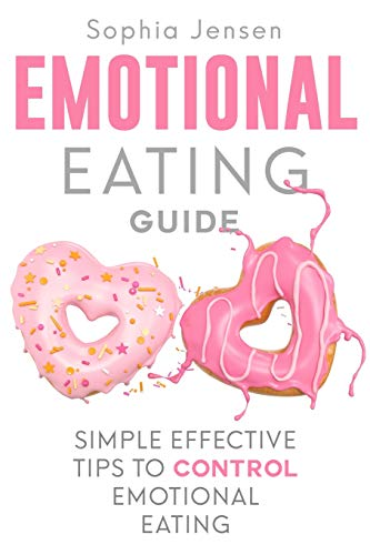 Emotional Eating Guide: Simple Effective Tips to Control Emotional Eating