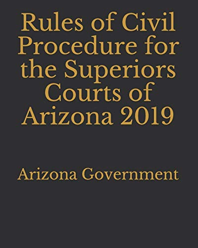 Compare Textbook Prices for Rules of Civil Procedure for the Superiors Courts of Arizona 2019  ISBN 9781695964129 by Government, Arizona,Lee, Jason
