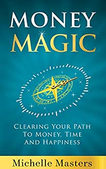Money Magic: Clearing Your Path to Money, Time and Happiness by [Michelle Masters]