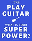 I Can Play Guitar, What Is Your Super Power?: Guitar Tablature Notebook (blue)
