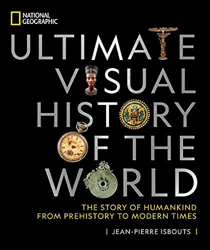 National Geographic Ultimate Visual History of the World: The Story of Humankind From Prehistory to