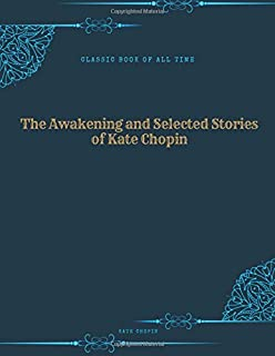 The Awakening and Selected Stories of Kate Chopin: FreedomRead Classic Book