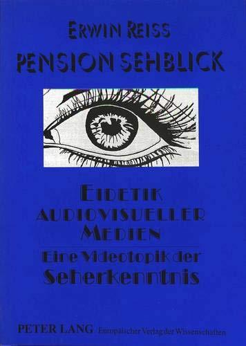 Pension Sehblick- Eidetik audiovisueller Medien: Eine Videotopik der Seherkenntnis (Forschungen zur Literatur- und Kulturgeschichte, Band 50)