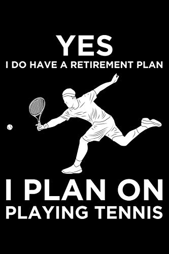 Yes I do Have A REtirement Plan I Plan on Playing TEnnis: Lined A5 Notebook for TEnnis Journal