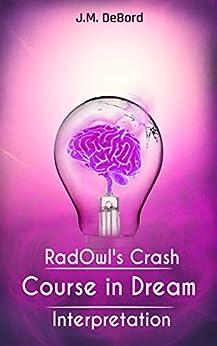 RadOwl's Crash Course in Dream Interpretation: How to Interpret Dreams by [J.M. DeBord]
