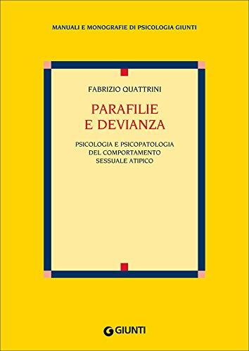 Parafilie e devianza: Psicologia e psicopatologia del comportamento sessuale atipico (Manuali e monografie di psicologia Giunti)
