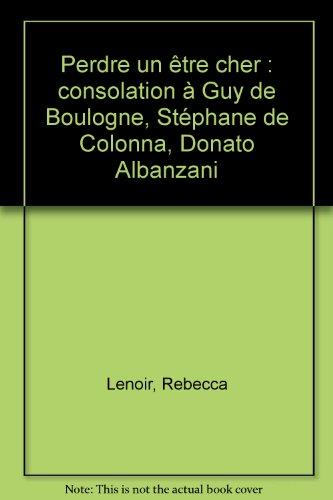 Perdre un être cher : consolation à Guy de Boulogne, Stéphane de Colonna, Donato Albanzani
