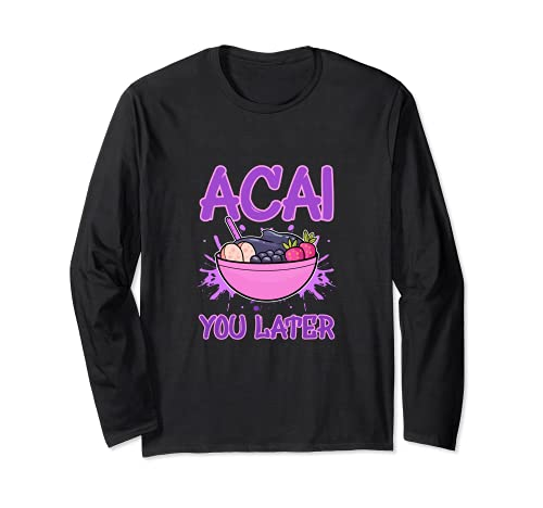 Acai You Later Foodie Bacche Superfood Berry Bowl Vegan Maglia a Manica