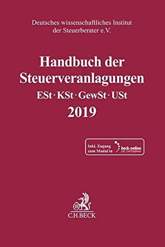 Handbuch der Steuerveranlagungen: Einkommensteuer, Körperschaftsteuer, Gewerbesteuer, Umsatzsteuer 2019