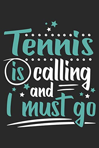 Tennis Is Calling And I Must Go: Funny Cool Tennis Journal | Notebook | Workbook | Diary | Planner- 6x9 - 120 Blank Pages Cute Gift For Tennis Players, Tennis Coaches, Fans, Enthusiasts