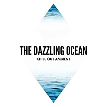 The Dazzling Ocean - Chill Out Ambient