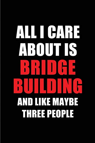 All I Care About is Bridge Building and Like Maybe Three People: Blank Lined 6x9 Bridge Building Pas