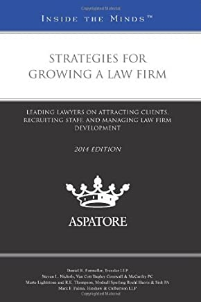 Strategies for Growing a Law Firm, 2014 ed.: Leading Lawyers on Attracting Clients, Recruiting Staff, and Managing Law Firm Development (Inside the Minds) by Multiple Authors (2013-12-01)