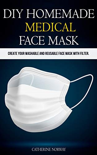 DIY HOMEMADE FACE MASK: Create your Washable and Reusable Face Mask with Filter. (English Edition)