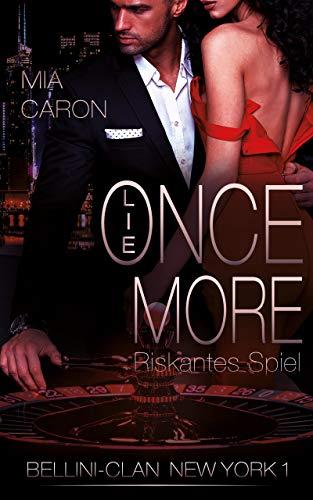 LIE ONCE MORE (Bellini-Clan New York 1): Riskantes Spiel - Mafia Romance (Häuptling gegen Mafiaboss) von [Mia Caron]