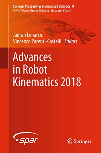 Advances in Robot Kinematics 2018 (Springer Proceedings in Advanced Robotics)