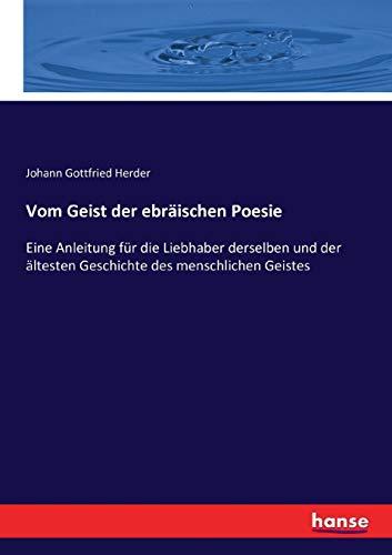 Vom Geist der ebräischen Poesie: Eine Anleitung für die Liebhaber derselben und der ältesten Geschichte des menschlichen Geistes