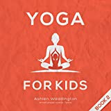 Yoga for Kids: Book 2: Fun Guided Yoga for Children to Learn Mindfulness, Play, and Stay Grounded in a Tech Obsessed World