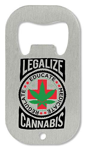 Legalize Cannabis. Educate, Medicate, Regulate Abrebotellas