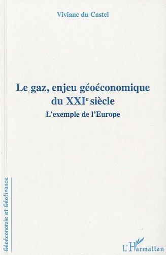 Gaz Enjeu Geoeconomique du Xxie Siecle l'Exemple de l'Europe (Géoéconomie et Géofinance)