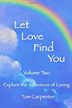 Let Love Find You: Explore The Adventure of Loving