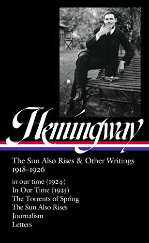 Ernest Hemingway: The Sun Also Rises & Other Writings 1918-1926 (Loa #334): In Our Time (1924) / In Our Time (1925) / The Torrents of Spring / The Sun (Library of America)