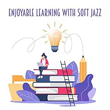 Enjoyable Learning with Soft Jazz – Stay Focused and Relaxed, Feel Good Vibes, Motivate Yourself to Study