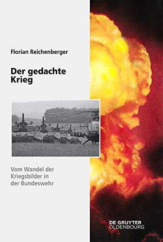 Der gedachte Krieg: Vom Wandel der Kriegsbilder in der Bundeswehr (Sicherheitspolitik und Streitkräfte der Bundesrepublik Deutschland 13)