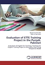 Evaluation of ETTE Training Project in the Punjab, Pakistan: Evaluation of English For Teaching; Teaching For English Training Project at Secondary Level Using Kirkpatrick Model