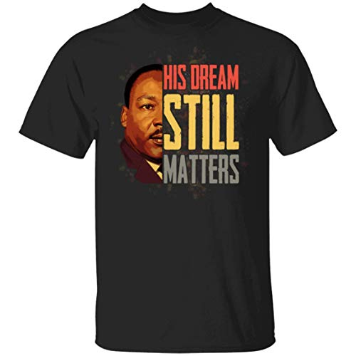 His Dream Still Matters Martin Luther King Quote NEOYOWOAnti Racism T-Shirt Unisex T-Shirt/Black X-Large