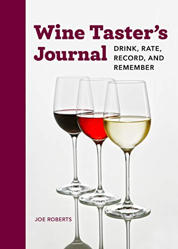 Wine Taster's Journal: Drink, Rate, Record, and Remember