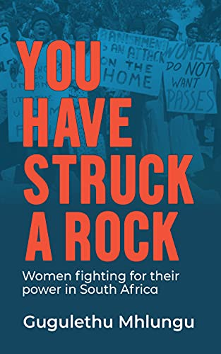 You Have Struck a Rock: Women fighting for their power in South Africa (English Edition)