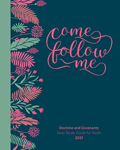 Come Follow Me Doctrine and Covenants Daily Study Guide For Youth 2021: Floral Cover Edition