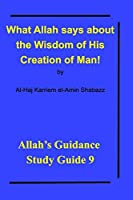 What Allah says about the Wisdom of His Creation of Man!