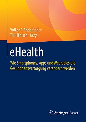 eHealth: Wie Smartphones, Apps und Wearables die Gesundheitsversorgung verändern werden (German Edition)