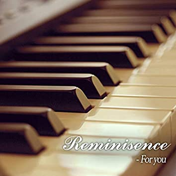 Reminiscence - For You