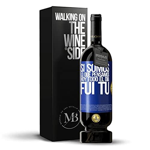 «Si somos lo que pensamos, hoy todo el día fui tú» Mensaje en una Botella de Vino Tinto Premium Reserva MBS Martín Berasategui System. Etiqueta Azul PERSONALIZABLE.