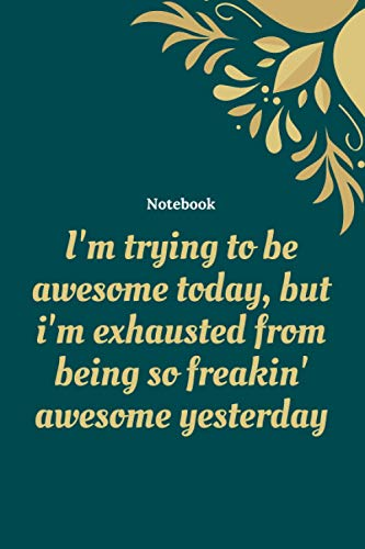 I'm trying to be awesome today, but i'm exhausted from being so freakin' awesome yesterday: Inspirational Quote Notebook, Employee Appreciation Gift or Motivational Gifts