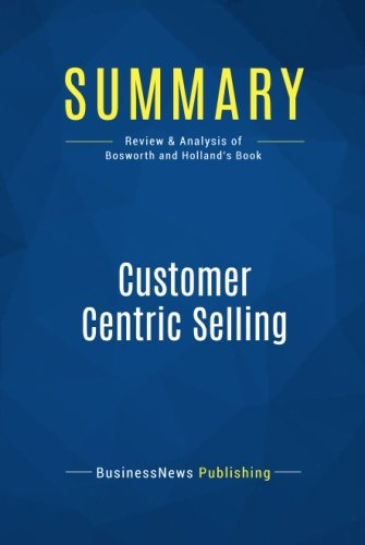 Summary: Customer Centric Selling: Review and Analysis of Bosworth and Holland's Book