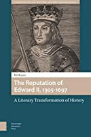 The Reputation of Edward II, 1305-1697: A Literary Transformation of History (Gendering the Late Medieval and Early Modern World)