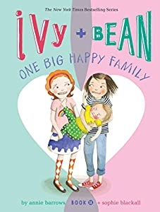 Ivy and Bean One Big Happy Family (Book 11): (Funny Chapter Book for First to Fourth Grade; Best Friends Forever Book) (Ivy & Bean)