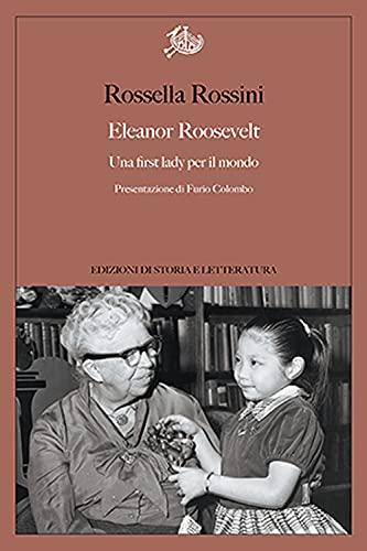 Eleanor Roosevelt. Una first lady per il mondo