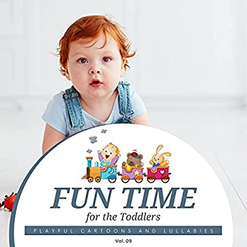 Fun Time For The Toddlers - Playful Cartoons And Lullabies, Vol. 09