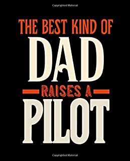 THE BEST KIND OF DAD RAISES A PILOT: College Ruled Lined Notebook | 120 Pages Perfect Funny Gift keepsake Journal, Diary