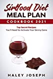 Sirtfood Diet Meal Plan Cookbook 2021: Top Secret Recipes You'll Need for Activate Your Skinny Gene With Sirtuin Foods. (The Complete Guide for Beginners)