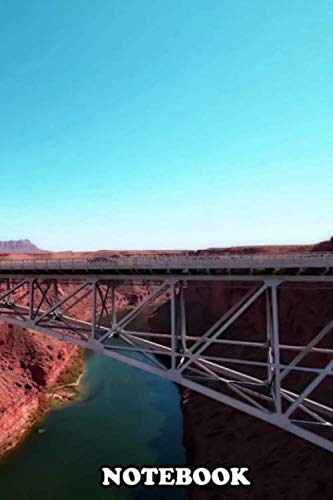Notebook: Bridge In The Desert At Utah Usa , Journal for Writing, College Ruled Size 6' x 9', 110 Pages