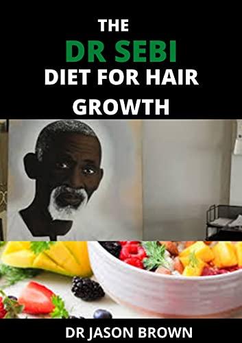 THE DR. SEBI DIET FOR HAIR GROWTH (English Edition)